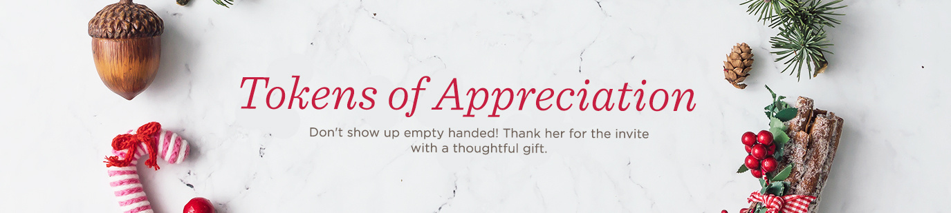 Tokens of Appreciation - Don't show up empty handed! Thank her for the invite with a thoughtful gift.