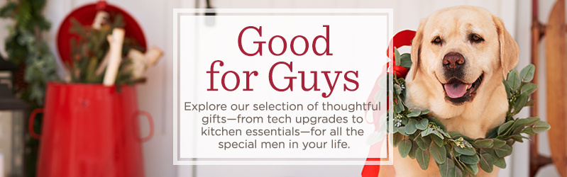 Good for Guys, Explore our selection of thoughtful gifts—from tech upgrades to kitchen essentials—for all the special men in your life.