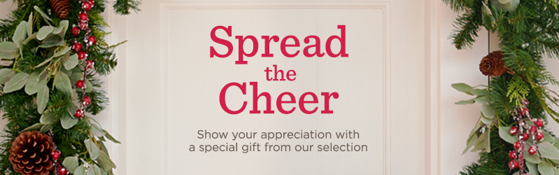Spread the Cheer  Show your appreciation with a special gift from our selection