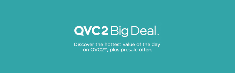 QVC2 Big Deal™ - Discover the hottest value of the day on QVC2™, plus presale offers