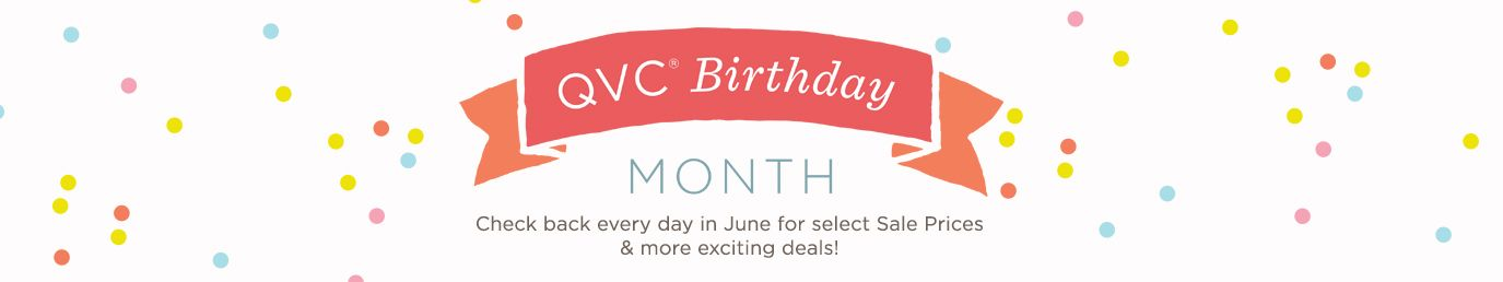 QVC Birthday Month. Check back every day in June for select Sale Prices & more exciting deals!