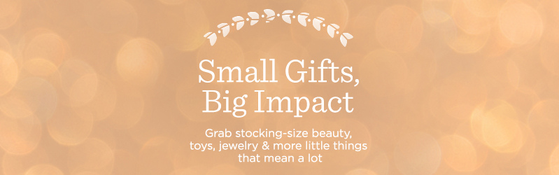 Small Gifts, Big Impact, Grab stocking-size beauty, toys, jewelry & more little things that mean a lot