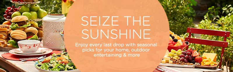 Seize the Sunshine  Enjoy every last drop with seasonal picks for your home, outdoor entertaining & more