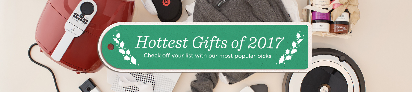 Hottest Gifts of 2017 - Check off your list with our most popular picks