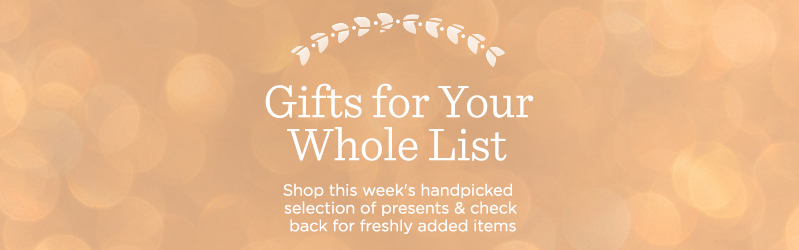Gifts for Your Whole List, Shop this week's handpicked selection of presents & check back for freshly added items