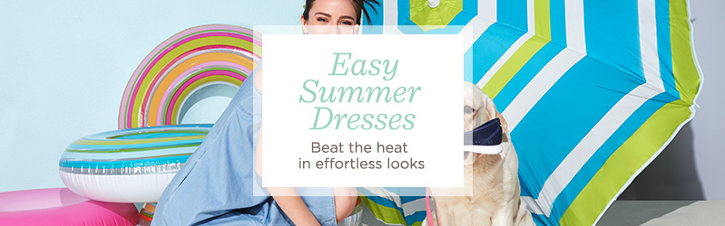 Easy Summer Dresses. Beat the heat in effortless looks.
