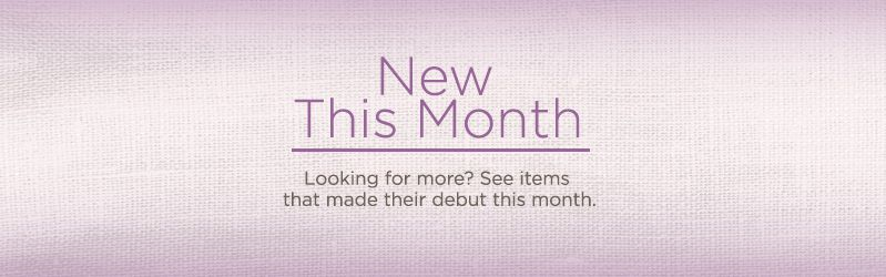 New This Month. Looking for more? See items that made their debut this month.