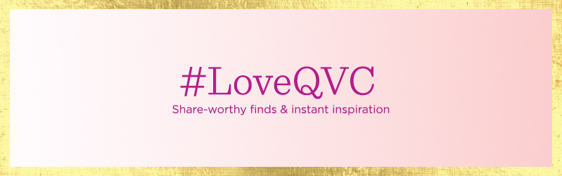 #LoveQVC, Share-worthy finds & instant inspiration