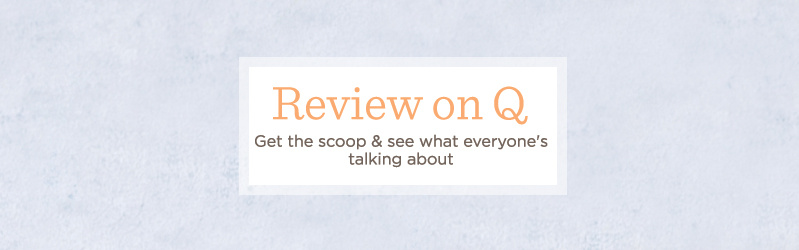 Review on Q. Get the scoop & see what everyone's talking about