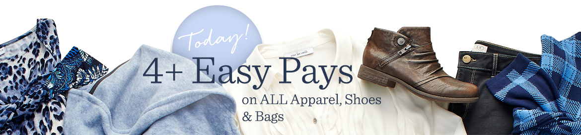 Today!  4+ Easy Pays on ALL Apparel, Shoes & Bags