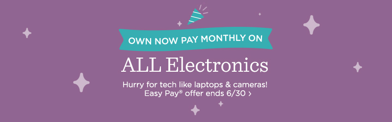 Own Now, Pay Monthly on ALL Electronics