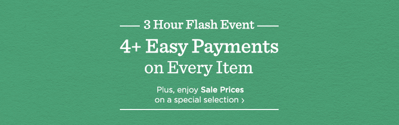 3-Hour Flash Event, 4+ Easy Payments on Every Item