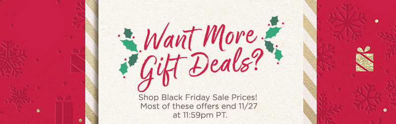 Want More Gift Deals?  Shop Black Friday Sale Prices! Most of these offers end 11/27 at 11:59pm PT.