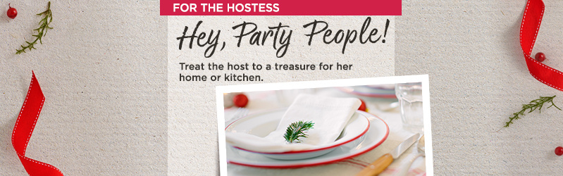 For the Hostess. Hey, Party People!  Treat the host to a treasure for her home or kitchen.