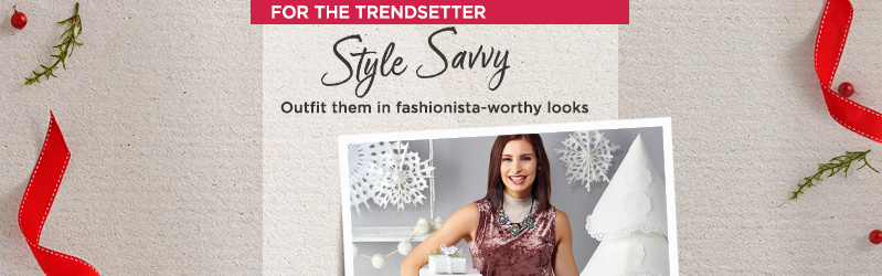 For the Trendsetter. Style Savvy. Outfit them in fashionista-worthy looks