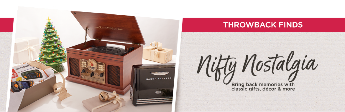 Throwback Finds. Nifty Nostalgia. Bring back memories with classic gifts, décor & more.
