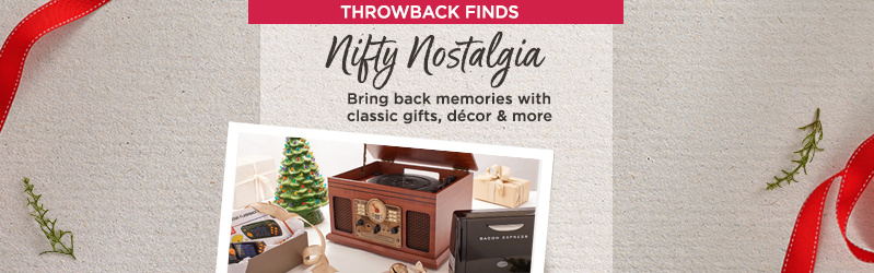 Throwback Finds. Nifty Nostalgia. Bring back memories with classic gifts, décor & more