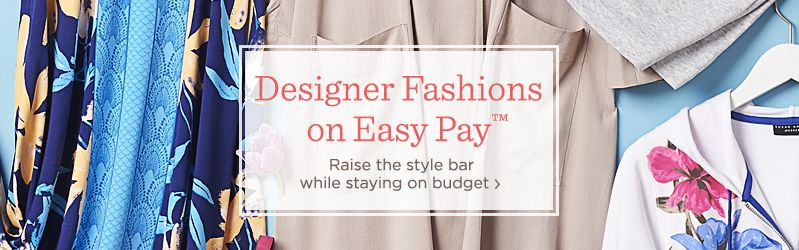 Designer Fashions on Easy Pay™