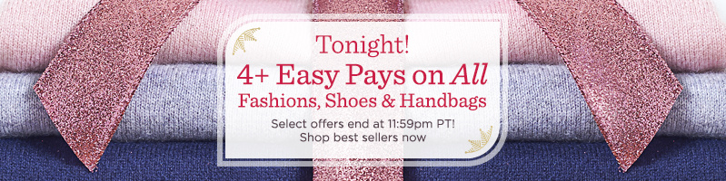 4+ Easy Pays on All Fashions, Shoes & Handbags