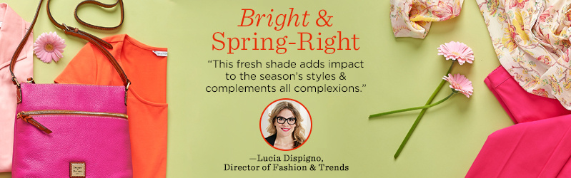 """Bright & Spring-Right. """"This fresh shade adds impact to the season's styles & complements all complexions."""" — Lucia Dispigno, Director of Fashion & Trends"""