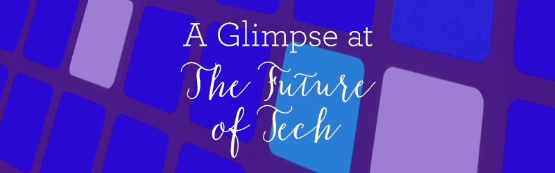 A Glimpse at the Future of Tech