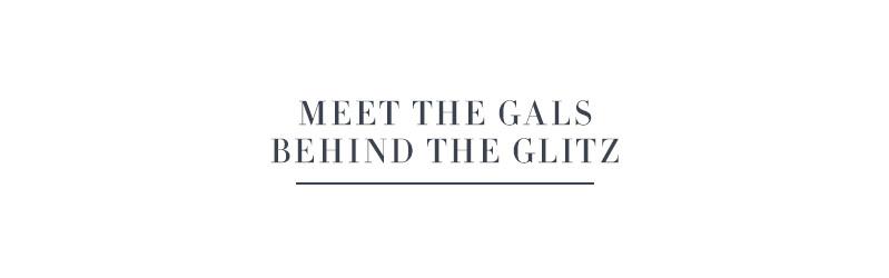 Meet the Gals Behind the Glitz