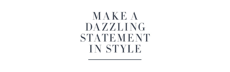 Make a Dazzling Statement in Style