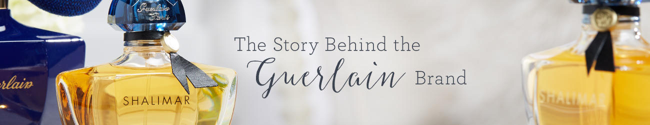 The Story Behind the Guerlain Brand
