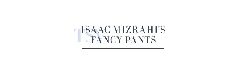 Isaac Mizrahi's Fancy Pants