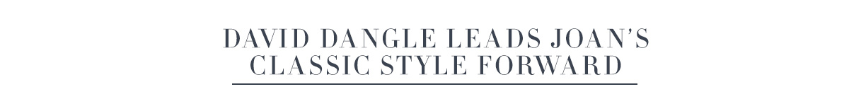 David Dangle Leads Joan's Classic Style Forward