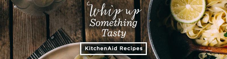Whip Up Something Tasty. KitchenAid Recipes