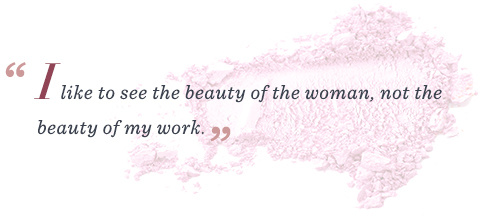 """""""I like to see the beauty of the woman, not the beauty of my work."""""""