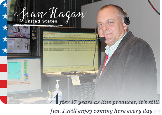 Sean Hagan. United States. After 17 years as line producer, it's still fun. I still enjoy coming here every day.