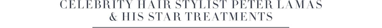 Celebrity Hair Stylist Peter Lamas & His Star Treatments