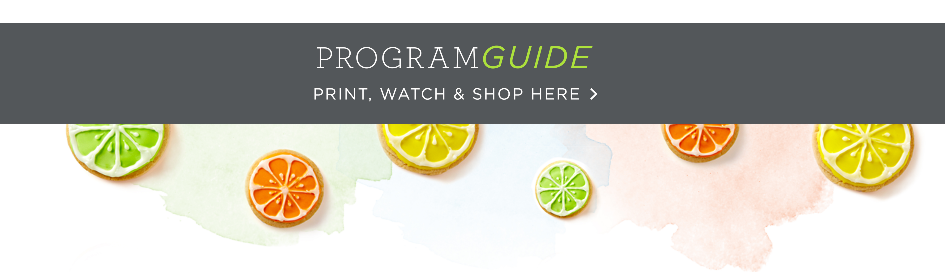 Program Guide. PRINT, WATCH & SHOP HERE