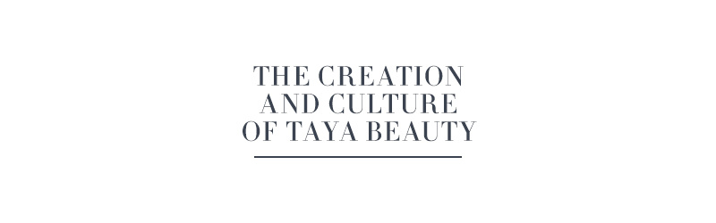 The Creation & Culture of TAYA Beauty