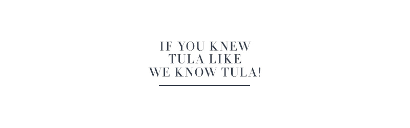 If You Knew TULA Like We Know TULA!