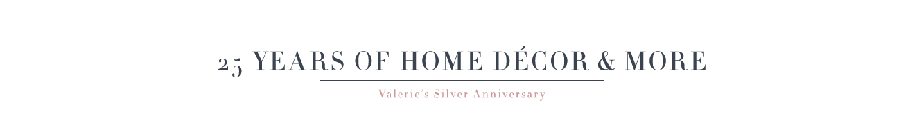 25 Years of Home Décor & More. Valerie's Silver Anniversary