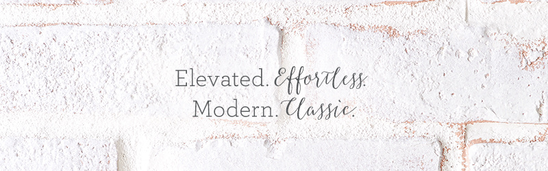 Elevated. Effortless. Modern. Classic.