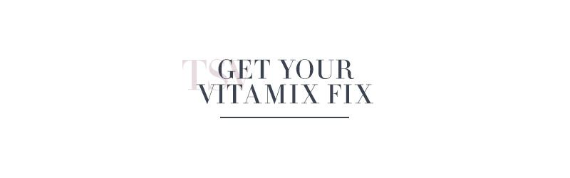 Get Your Vitamix Fix