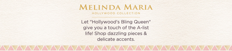 """Melinda Maria. Let """"Hollywood's Bling Queen"""" give you a touch of the A-list life! Shop dazzling pieces & delicate accents."""