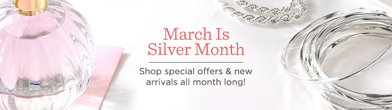 March Is Silver Month Shop special offers & new arrivals all month long!