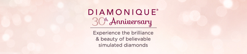 Diamonique 30th Anniversary. Experience the brilliance & beauty of believable simulated diamonds.
