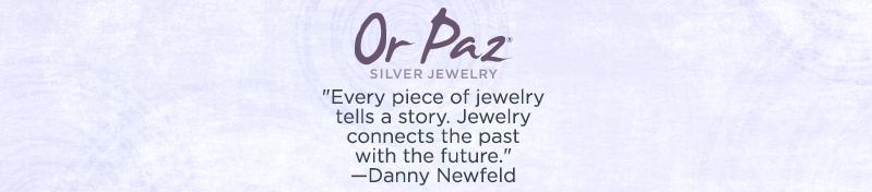 """Or Paz. """"Every piece of jewelry tells a story. Jewelry connects the past with the future."""" —Danny Newfeld"""