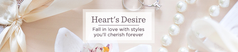 Heart's Desire. Fall in love with styles you'll cherish forever.