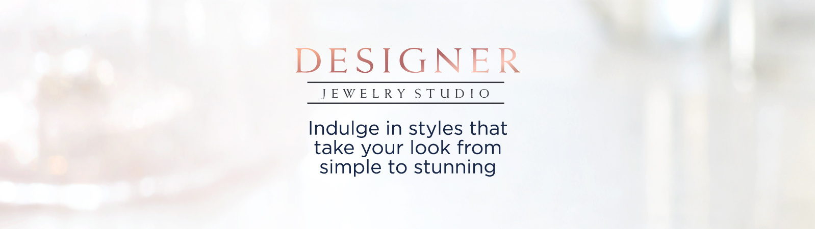 Designer Jewelry Studio, Indulge in styles that take your look from simple to stunning