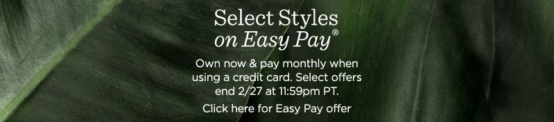 Select Styles on Easy Pay® Own now & pay monthly when using a credit card. Select offers end 2/27 at 11:59pm PT. Click here for Easy Pay offer details.