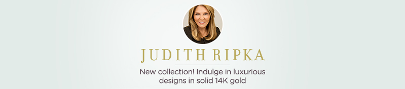 Judith Ripka. New collection! Indulge in luxurious designs in solid 14K gold