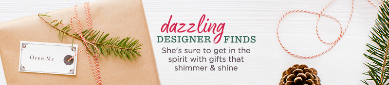 Dazzling Designer Finds   She's sure to get in the spirit with gifts that shimmer & shine