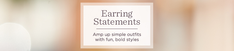 Earring Statements  Amp up simple outfits with fun, bold styles